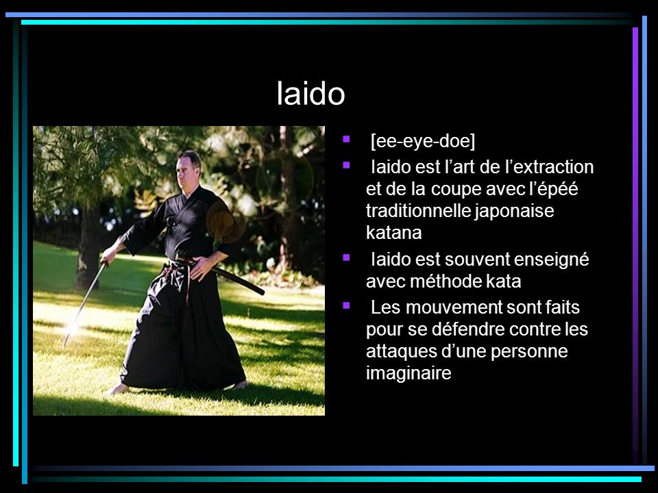 Iaido [ee-eye-doe] Iaido est l'art de l'extraction et de la coupe avec l'épéé traditionnelle japonaise katana.